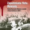 Nowa książka Mariusza Borowiaka «Zapomniana flota. Mokrany. Polska Marynarka Wojenna w wojnie z Rosją Sowiecką w 1939 r.»