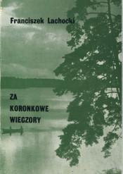 """Franciszek Lachocki – """"Za koronkowe wieczory"""""""