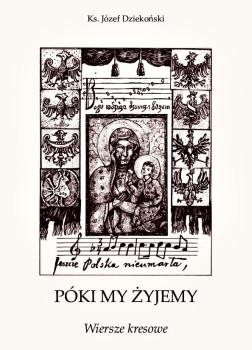"""Ks. Józef Dziekoński – """"Póki my żyjemy. Wiersze kresowe"""""""