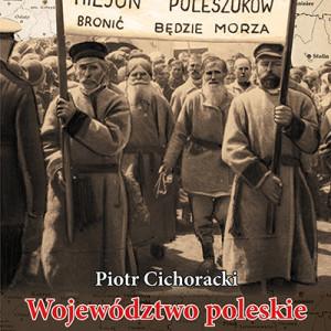 """""""Województwo poleskie 1921-1939. Z dziejów politycznych Polesia"""" - odkrycie roku dla miłośników historii regionu"""